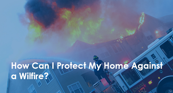 Protecting Yourself and Your Home Against Wildfires