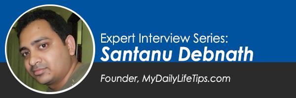 Expert Interview Series: Santanu Debnath of MyDailyLifeTips.com on Insurance Life Hacks